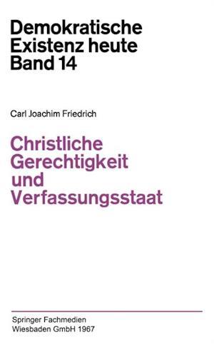 Christliche Gerechtigkeit und Verfassungsstaat af Carl J. Friedrich