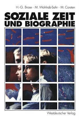 Soziale Zeit und Biographie af Hanns-Georg Brose, Michael Corsten, Monika Wohlrab-Sahr