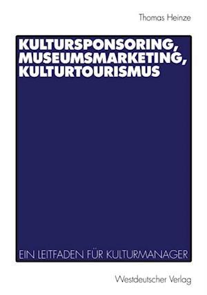 Kultursponsoring, Museumsmarketing, Kulturtourismus af Thomas Heinze