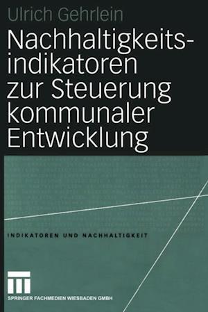 Nachhaltigkeitsindikatoren zur Steuerung kommunaler Entwicklung af Ulrich Gehrlein