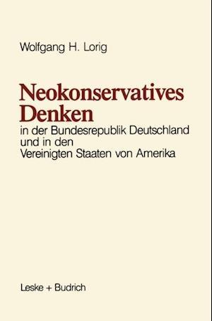 Neokonservatives Denken in der Bundesrepublik Deutschland und in den Vereinigten Staaten von Amerika af Wolfgang H. Lorig