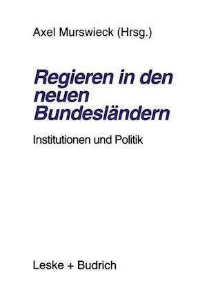 Regieren in Den Neuen Bundeslandern af Axel Murswieck