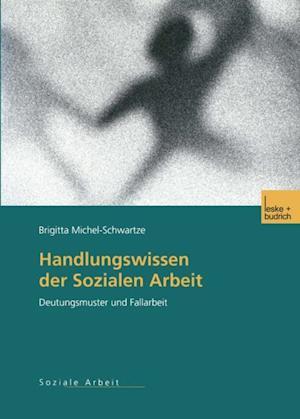 Handlungswissen der Sozialen Arbeit af Brigitta Michel-Schwartze