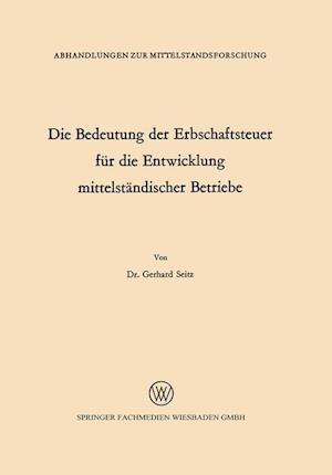Die Bedeutung Der Erbschaftsteuer Fur Die Entwicklung Mittelstandischer Betriebe af Gerhard Seitz