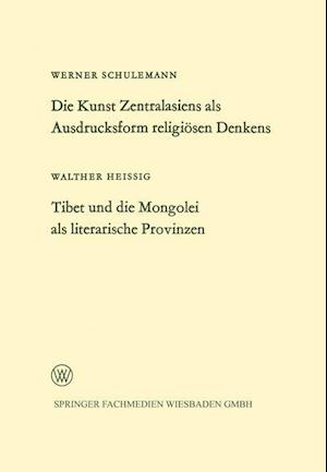 Die Kunst Zentralasiens ALS Ausdrucksform Religiosen Denkens. Tibet Und Die Mongolei ALS Literarische Provinzen af Werner Schulemann
