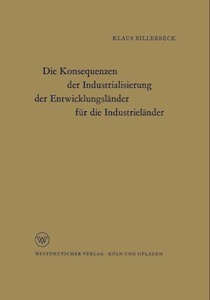 Die Konsequenzen Der Industrialisierung Der Entwicklungslander Fur Die Industrielander af Klaus Billerbeck
