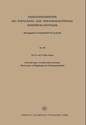 Untersuchungen Von Elektrischen Antrieben, Steuerungen Und Regelungen an Werkzeugmaschinen af Herwart Opitz