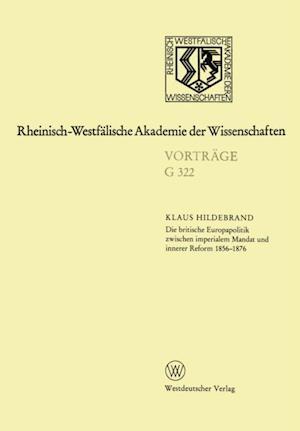 Die britische Europapolitik zwischen imperialem Mandat und innerer Reform 1856-1876 af Klaus Hildebrand