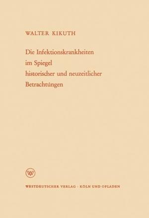 Die Infektionskrankheiten im Spiegel historischer und neuzeitlicher Betrachtungen af Walter Kikuth