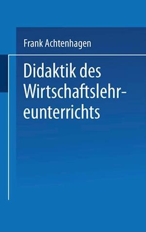 Didaktik des Wirtschaftslehreunterrichts af Frank Achtenhagen