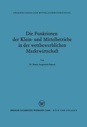 Die Funktionen der Klein- und Mittelbetriebe in der wettbewerblichen Marktwirtschaft af Renate Aengenendt