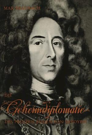 Die Geheimdiplomatie des Prinzen Eugen von Savoyen af Max Braubach