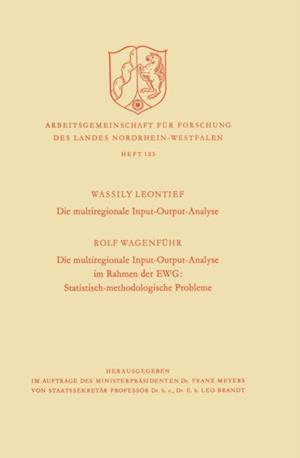 Die multiregionale Input-Output-Analyse. Die multiregionale Input-Output-Analyse im Rahmen der EWG: Statistisch-methodologische Probleme af Wassily W. Leontief