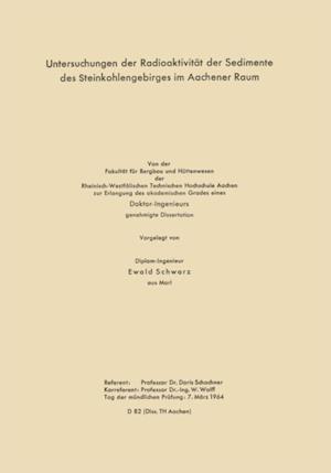 Untersuchungen der Radioaktivitat der Sedimente des Steinkohlengebirges im Aachener Raum af Ewald Schwarz