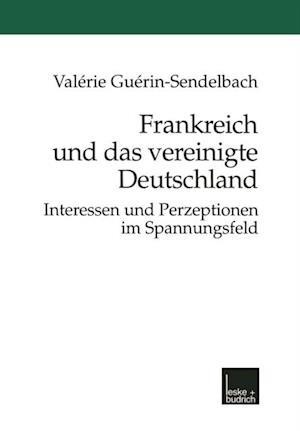 Frankreich und das vereinigte Deutschland af Valerie Guerin-Sendelbach