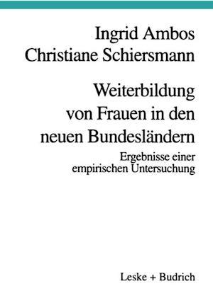 Weiterbildung von Frauen in den neuen Bundeslandern af Christiane Schiersmann, Ingrid Ambos