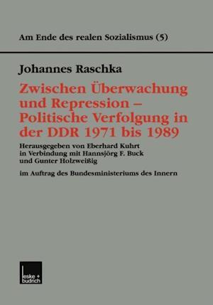 Zwischen Uberwachung und Repression - Politische Verfolgung in der DDR 1971 bis 1989 af Johannes Raschka