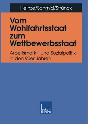 Vom Wohlfahrtsstaat zum Wettbewerbsstaat af Josef Schmid, Rolf G. Heinze, Christoph Strunck