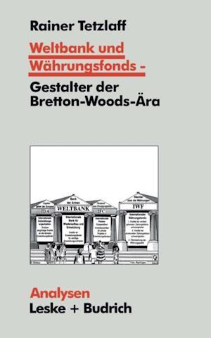 Weltbank und Wahrungsfonds - Gestalter der Bretton-Woods-Ara af Rainer Tetzlaff