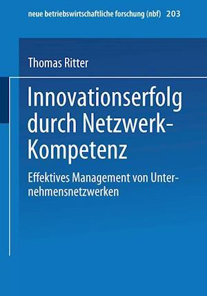 Innovationserfolg Durch Netzwerk-Kompetenz af Thomas Ritter