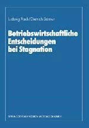 Betriebswirtschaftliche Entscheidungen Bei Stagnation af Ludwig Pack, Dietrich Borner