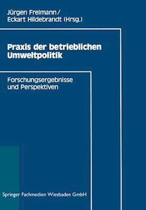 Praxis Der Betrieblichen Umweltpolitik af Eckart Hildebrandt, Eckart Hildebrandt, Jurgen Freimann