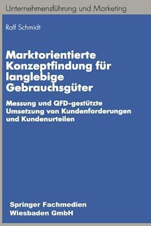 Marktorientierte Konzeptfindung Fur Langlebige Gebrauchsguter af Ralf-Bodo Schmidt