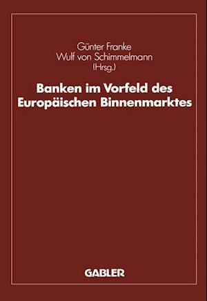 Banken im Vorfeld des Europaischen Binnenmarktes af Gunter Franke