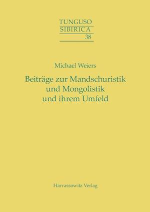 Beitrage Zur Mandschuristik Und Mongolistik Und Ihrem Umfeld af Michael Weiers