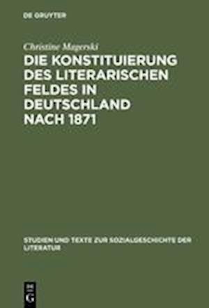 Die Konstituierung Des Literarischen Feldes in Deutschland Nach 1871 af Christine Magerski
