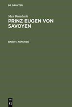 Prinz Eugen Von Savoyen, Band 1, Aufstieg af Max Braubach, Joachim Hinz