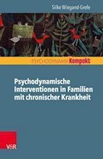 Psychodynamische Familienintervention in Familien Mit Chronischer Krankheit (Psychodynamik Kompakt)