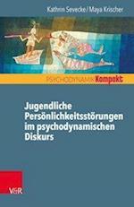 Jugendliche Personlichkeitsstorungen Im Psychodynamischen Diskurs (Psychodynamik Kompakt)