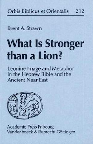 What Is Stronger Than a Lion? af A. Strawn Brent, Brent A. Strawn, Brent A. Strawn