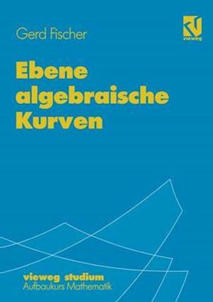 Ebene Algebraische Kurven af Gerd Fischer