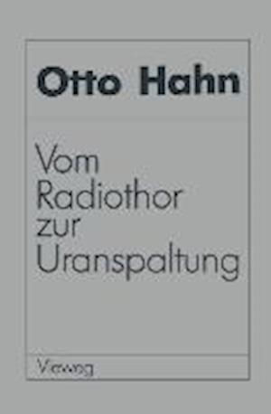 Vom Radiothor Zur Uranspaltung af Otto Hahn, Otto Hahn