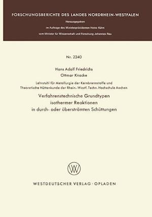 Verfahrenstechnische Grundtypen Isothermer Reaktionen in Durch- Oder Uberstromten Schuttungen af Hans Adolf Friedrichs, Hans Adolf Friedrichs