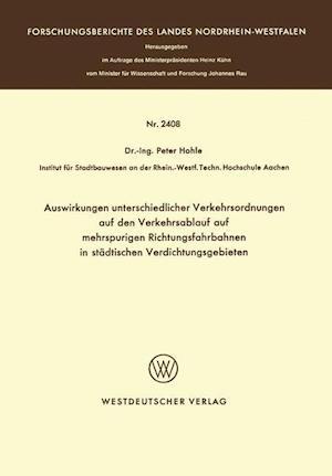 Auswirkungen Unterschiedlicher Verkehrsordnungen Auf Den Verkehrsablauf Auf Mehrspurigen Richtungsfahrbahnen in Stadtischen Verdichtungsgebieten af Peter Hohle