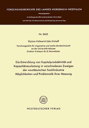 Die Entwicklung Von Kapitalproduktivitat Und Kapazitatsauslastung in Verschiedenen Zweigen Der Westdeutschen Textilindustrie Moglichkeiten Und Problem af Udo Einhoff