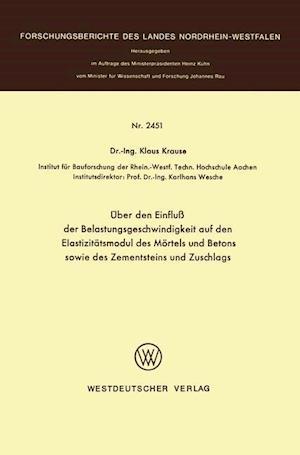 Uber Den Einfluss Der Belastungsgeschwindigkeit Auf Den Elastizitatsmodul Des Mortels Und Betons Sowie Des Zementsteins Und Zuschlags af Klaus Krause