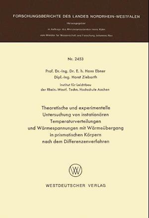 Theoretische Und Experimentelle Untersuchung Von Instationaren Temperaturverteilungen Und Warmespannungen Mit Warmeubergang in Prismatischen Korpern N af Hans Ebner