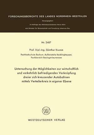 Untersuchung Der Moglichkeiten Zur Wirtschaftlich Und Verkehrlich Befriedigenden Verknupfung Dreier Sich Kreuzender Autobahnen Mittels Verteilerkreis af Gunther Krumm