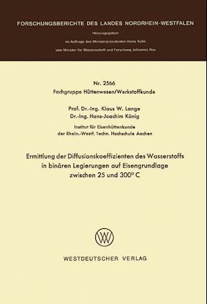 Ermittlung Der Diffusionskoeffizienten Des Wasserstoffs in Binaren Legierungen Auf Eisengrundlage Zwischen 25 Und 300 C af Klaus W. Lange, Klaus W. Lange