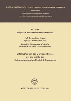Untersuchungen Des Gefugeeinflusses Auf Die Grosse Der Rontgenographischen Elastizitatskonstanten af Hans Krause