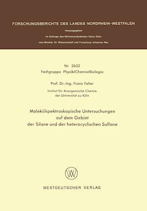 Molekulspektroskopische Untersuchungen Auf Dem Gebiet Der Silane Und Der Heterocyclischen Sulfane af Franz Feher