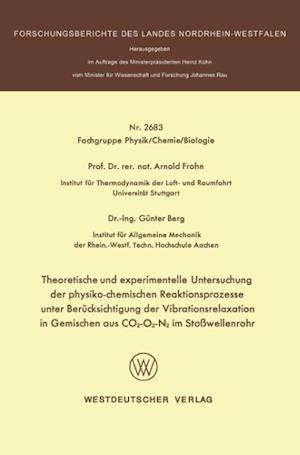 Theoretische Und Experimentelle Untersuchung Der Physiko-Chemischen Reaktionsprozesse Unter Berucksichtigung Der Vibrationsrelaxation in Gemischen Aus af Arnold Frohn, Arnold Frohn