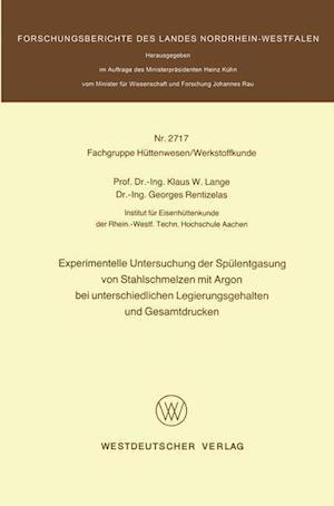 Experimentelle Untersuchung Der Spulentgasung Von Stahlschmelzen Mit Argon Bei Unterschiedlichen Legierungsgehalten Und Gesamtdrucken af Klaus W. Lange, Klaus W. Lange