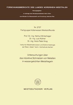 Untersuchungen Uber Das Induktive Schmelzen Von Metallen in Wassergekuhlten Metalltiegeln af Helmut Winterhager