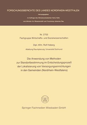 Die Anwendung Von Methoden Zur Standortbestimmung Im Entscheidungsprozess Der Lokalisierung Von Versorgungseinrichtungen in Den Gemeinden (Nordrhein-W af Rolf Hoberg