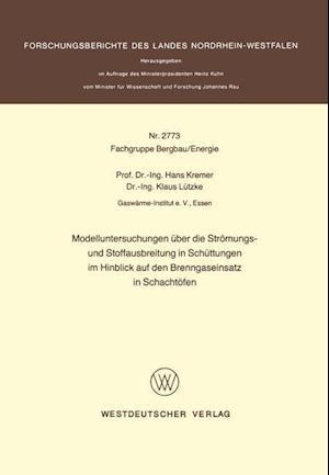 Modelluntersuchungen Uber Die Stromungs- Und Stoffausbreitung in Schuttungen Im Hinblick Auf Den Brenngaseinsatz in Schachtofen af Hans Kremer